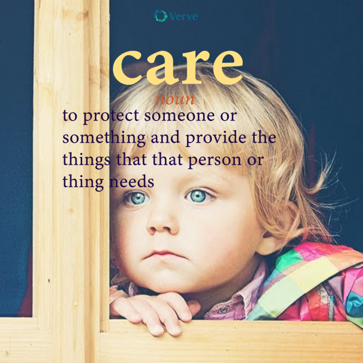 Child looking out of a window, text reads Care, protect someone or something and provide for their needs.