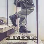 Cover image of Step Down foster care shows image of a boys legs walking down some steps.